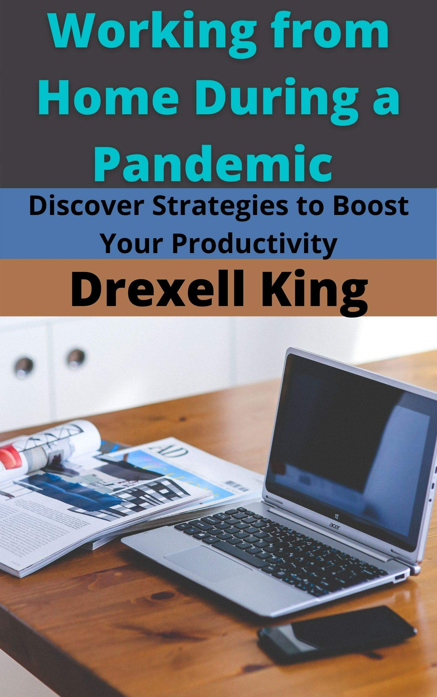 Working from Home During a Pandemic: Discover Strategies to Boost Your Productivity
