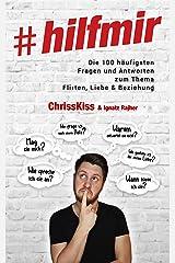 #hilfmir: Die 100 häufigsten Fragen und Antworten zum Thema Flirten, Liebe & Beziehung Kindle Ausgabe
