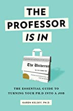 The Professor Is In: The Essential Guide To Turning Your Ph.D. Into a Job PDF