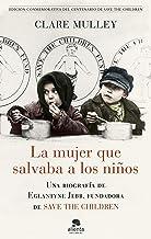 La mujer que salvaba a los niños: Una biografía de Eglantyne Jebb, fundadora de Save the Children (Spanish Edition)