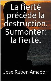 La fierté précède la destruction.  Surmonter: la fierté. (French Edition)