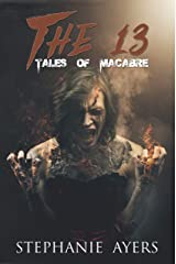 The 13: Tales of Macabre Kindle Edition