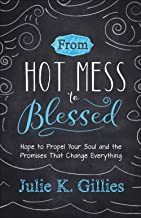 From Hot Mess to Blessed: Hope to Propel Your Soul and the Promises That Change Everything