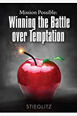 Mission Possible: Winning the Battle over Temptation: How to Break Free from Pornography, Sexual Addiction, and Temptation Kindle Edition