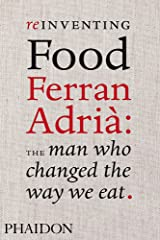 Reinventing Food; Ferran Adria: The Man Who Changed The Way We Eat Hardcover