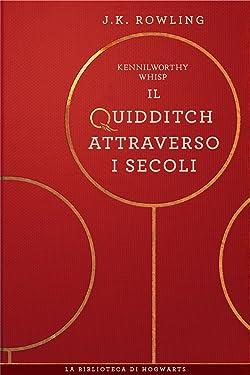 Il Quidditch Attraverso I Secoli (I libri della Biblioteca di Hogwarts Vol. 2) (Italian Edition)