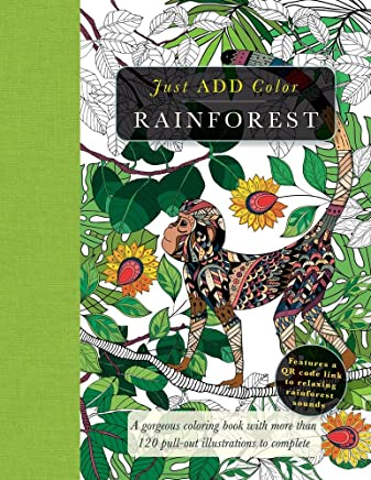 Rainforest: Gorgeous Coloring Books With More Than 120 Pull-Out Illustrations to Complete