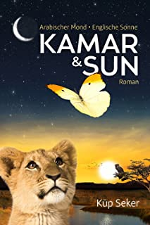 Kamar & Sun: Arabischer Mond – Englische Sonne. Roman (Kamar und Sun) (German Edition)