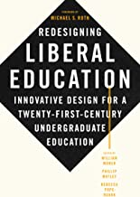 Redesigning Liberal Education: Innovative Design for a Twenty-First-Century Undergraduate Education