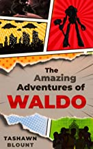 The Amazing Adventures of Waldo: An Extraordinary High School Experience Split Between Reality & Fantasy