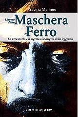 L'Uomo dalla maschera di ferro: La vera storia e il segreto alle origini della leggenda Formato Kindle
