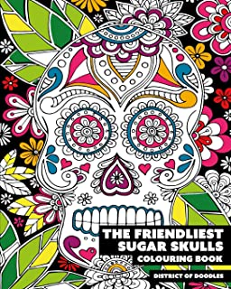 The Friendliest Sugar Skulls Colouring Book: Adult Colouring Book - 25 fun single-sided sugar skull illustrations to colour in, 8x10