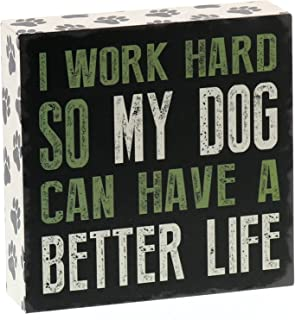 Barnyard Designs I Work Hard So My Dog Can Have a Better Life Box Wall Art Sign, Primitive Country Farmhouse Home Decor Sign with Sayings 6