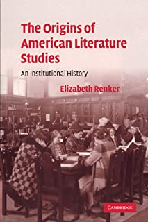 The Origins of American Literature Studies: An Institutional History