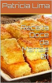 Receita Doce da Mamãe 01 (Receitas da mamãe Livro 1)