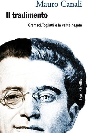 Il tradimento: Gramsci, Togliatti e la verità negata (I nodi)