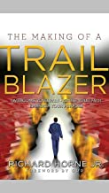The Making of a Trailblazer: Overcome Your Pain, Ignite Your Path, Embrace Your Purpose