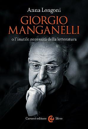 Giorgio Manganelli o l'inutile necessità della letteratura (Le sfere Vol. 115)