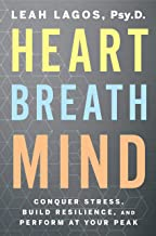 Heart Breath Mind: Conquer Stress, Build Resilience, and Perform at Your Peak