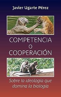 Competencia o cooperación: Sobre la ideología que domina la biología (Spanish Edition)