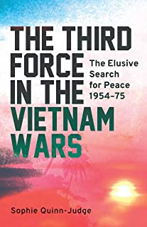 The Third Force in the Vietnam War: The Elusive Search for Peace 1954-75