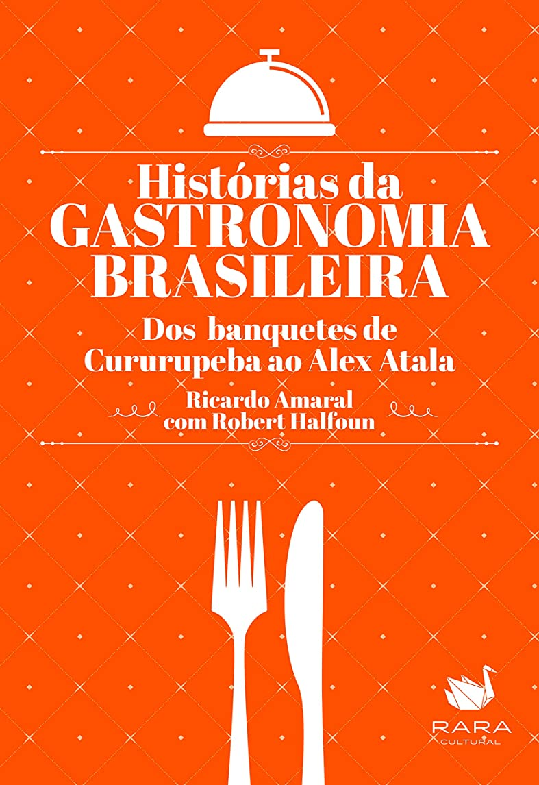 袋保安啓示Histórias da gastronomia brasileira: Dos banquetes de Cururupeba ao Alex Atala (Portuguese Edition)