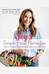 Joy's Simple Food Remedies: Tasty Cures for Whatever's Ailing You Kindle Edition