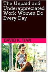 The Unpaid and Underappreciated Work Women Do Every Day Kindle Edition