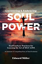 Uncovering & Embracing Soul Power: SoulTranSync Practices for Learning the Art of SELF-LOVE