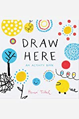 Draw Here: An Activity Book (Interactive Children's Book for Preschoolers, Activity Book for Kids Ages 5-6) Paperback
