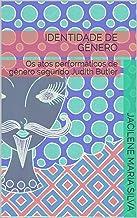 IDENTIDADE DE GÊNERO: os atos performáticos de gênero segundo Judith Butler