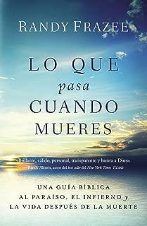 Lo que pasa cuando mueres: Una guía bíblica al paraíso, el infierno y la vida después de la muerte (Spanish Edition)