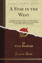 A Star in the West: A Humble Attempt to Discover the Long Lost Ten Tribes of Israel; Preparatory to Their Return to Their Beloved City, Jerusalem (Classic Reprint)
