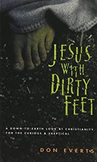 Jesus with Dirty Feet: A Down-to-Earth Look at Christianity for the Curious Skeptical