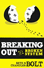 Breaking Out Of A Broken System (English Edition)