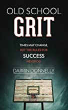 Old School Grit: Times May Change, But the Rules for Success Never Do (Sports for the Soul Book 2)