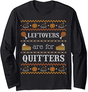 LONG SLEEVE SHIRT Ugly Thanksgiving Style Leftovers Quitters Long Sleeve T-Shirt
