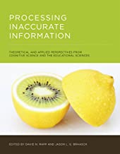 Processing Inaccurate Information: Theoretical and Applied Perspectives from Cognitive Science and the Educational Sciences (The MIT Press)