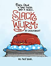 Once upon a time there was a very Slack Wyrm: Slack Wyrm: His First Book (Slack Wyrm Comics 1)