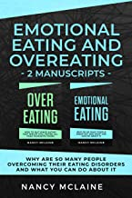 Emotional Eating and Overeating: (2 manuscripts)  Why are so many people overcoming their eating disorders and what you can do about it