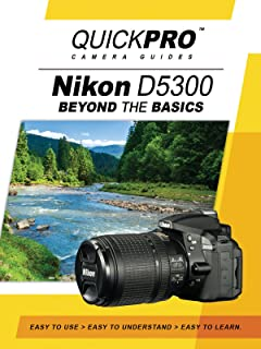 Nikon D5300 Beyond the Basics Guide by Quickpro Camera Guides