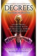 Decrees that Make the Devil Flee: Overcoming the enemy with the prophetic power in your mouth Kindle Edition