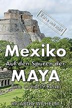Mexiko - Auf den Spuren der Maya: Eine Covid-19-Reise (Reise mit mir!)