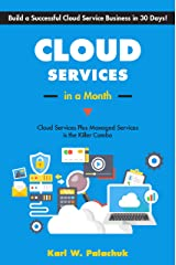 Cloud Services in a Month: Build a Successful Cloud Service Business in 30 Days Kindle Edition