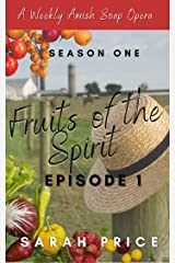 Fruits of the Spirit (Ep. 1): An Amish Romance Soap Opera (Season One Episode 1) (Fruits of the Spirit (Season One)) Kindle Edition