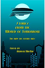 Stories from the World of Tomorrow: The Way the Future Was! Kindle Edition
