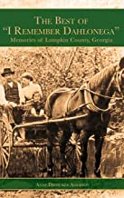 The Best of I Remember Dahlonega: Memories of Lumpkin County, Georgia