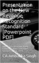 Presentation on the New Revenue Recognition Standard [Powerpoint PDF]: Ind AS 115 Revenue from Contracts with Customers Second Edition 2019