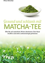 Gesund und schlank mit Matcha-Tee: Wie Sie auf natürliche W