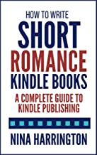 How to Write Short Romance Kindle Books: A Complete Guide to Kindle Publishing (Fast-Track Guides Book 1)
